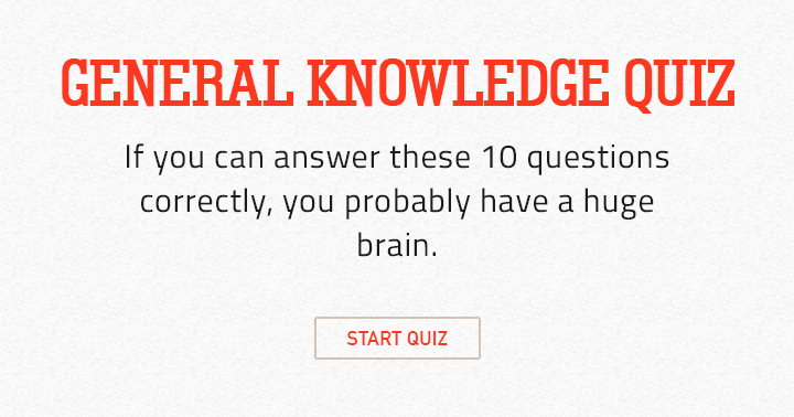 Test how big your brain is with this general knowledge quiz.
