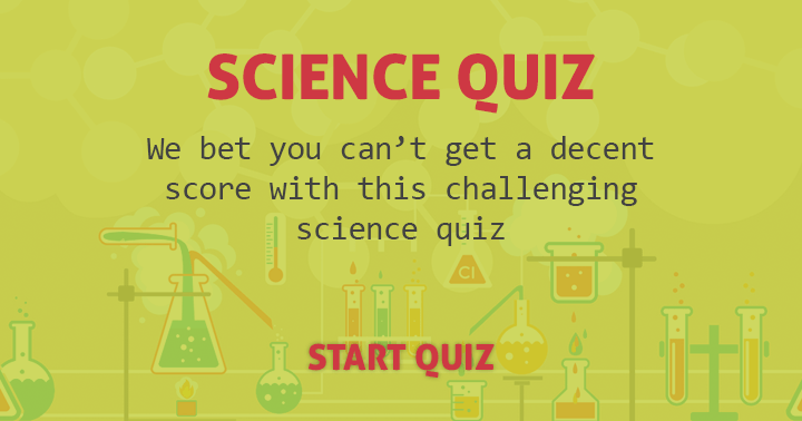 We bet you can't get a decent score with this challenging science quiz.