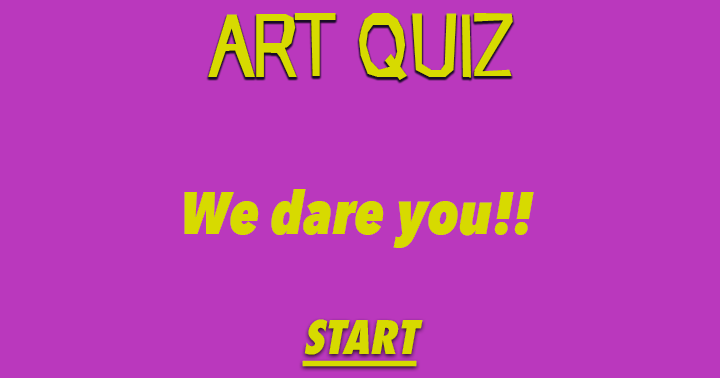 Impossible Art Quiz. We dare you to take it!