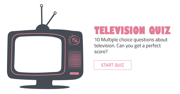 10 Multiple choice questions about television. Will you own this one?