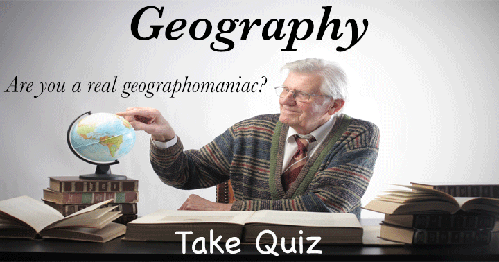 Are you a real geographomaniac? Than this is a quiz for you!