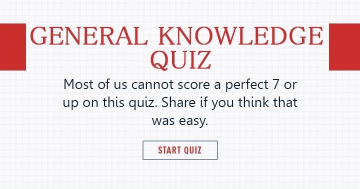 Most of us cannot score a perfect 7 or up on this quiz. Share if you think this was easy!