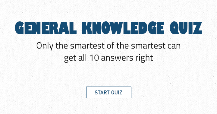 Only the smartest of the smartest can get all 10 answers right! Are you smart?