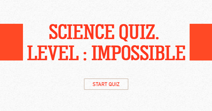 Ultimate Science Quiz, Level: Impossible