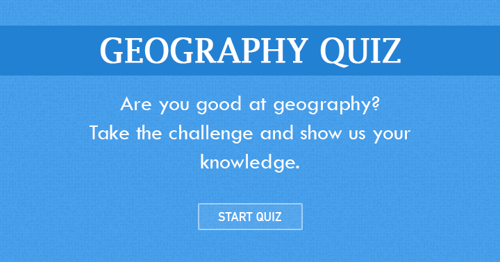Are you good in Geography? Than take this challenge and show us and your friends your knowledge!
