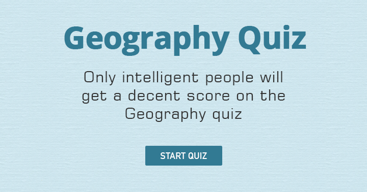 You think you're intelligent enough for this  crazy Geography Quiz ?