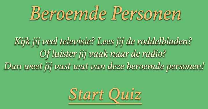 Kijk jij veel televisie? Lees jij de roddelbladen?  Of luister jij vaak naar de radio?  Dan weet jij vast wat van deze beroemde personen!