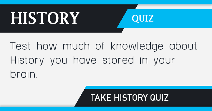 How much of History knowledge have you stored in your brain?