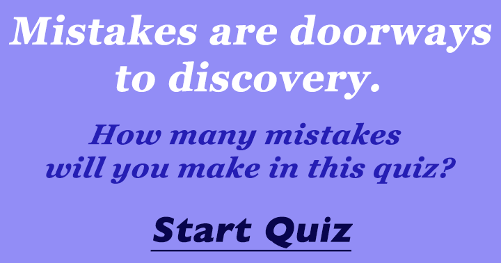 How many mistakes will you make ?