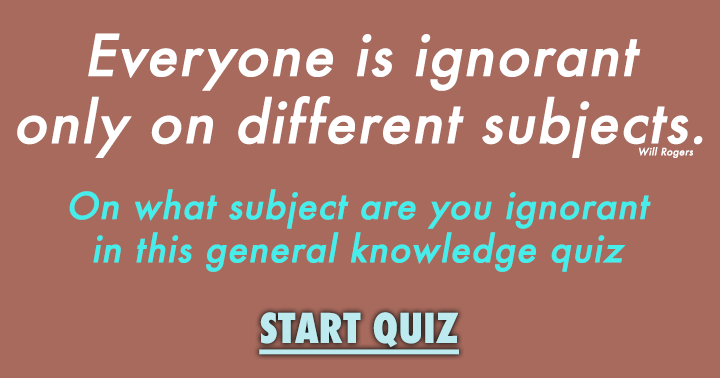 On what subject are you ignorant?