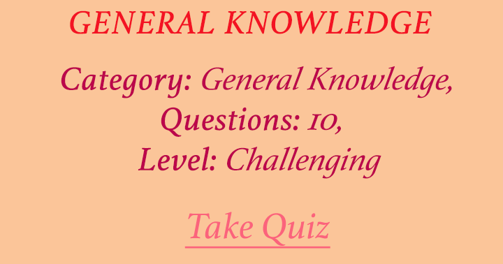 This really is the most difficult General Knowledge quiz of the day!