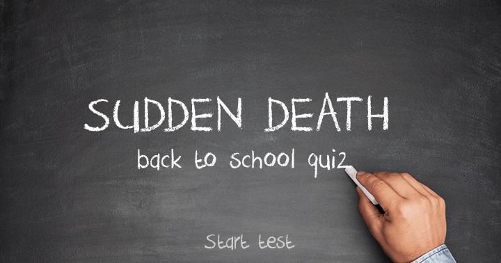 Back to school sudden death quiz