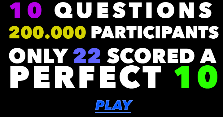 Are you one of the few who can score a perfect 10