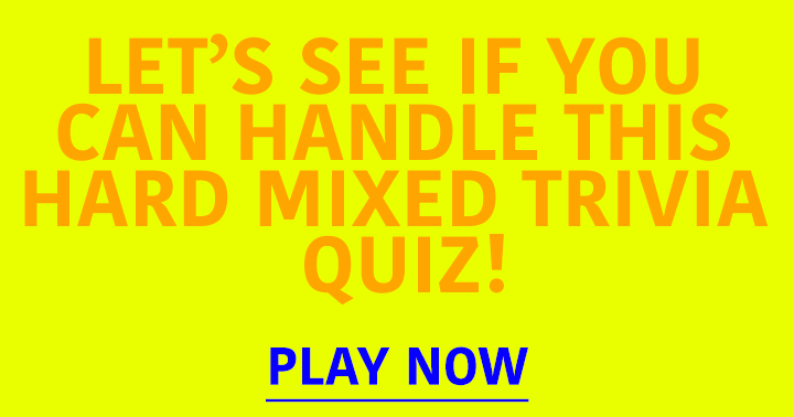 A Hard Mixed Trivia Quiz. Can you handle this one?