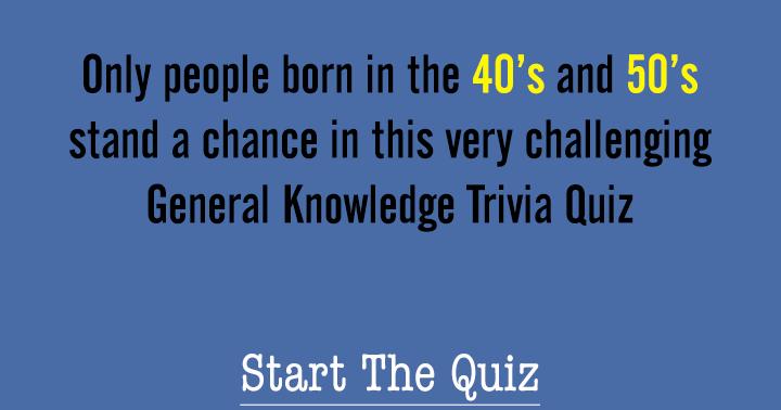 Only if you are born in the 40's or 50's you stand a chance in this trivia quiz