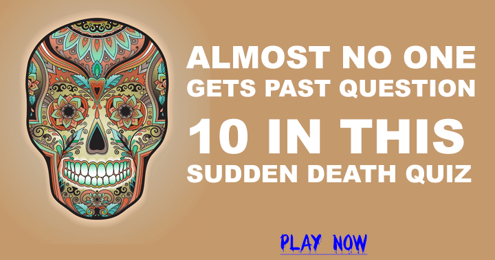 Almost no one gets past question 10 in this sudden death quiz