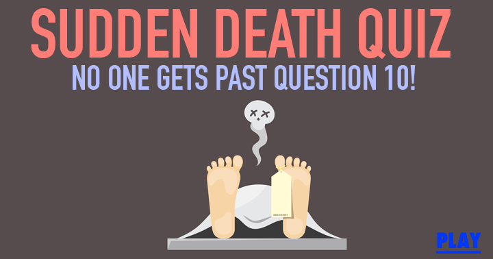 Can you get past question 10 in this deadly quiz?