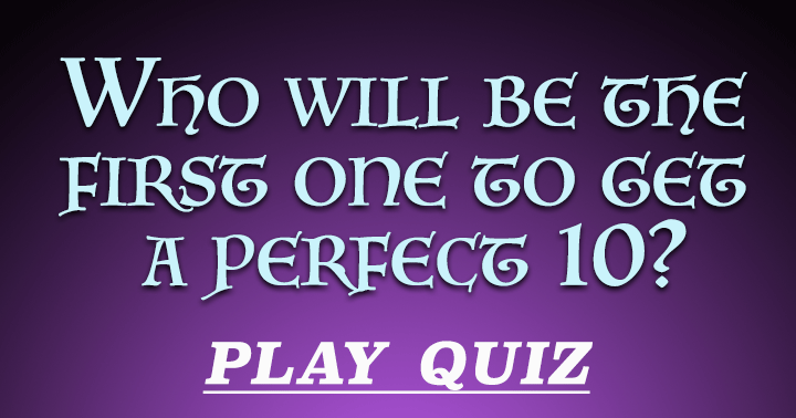 Are you going to be the first one to score a 10?