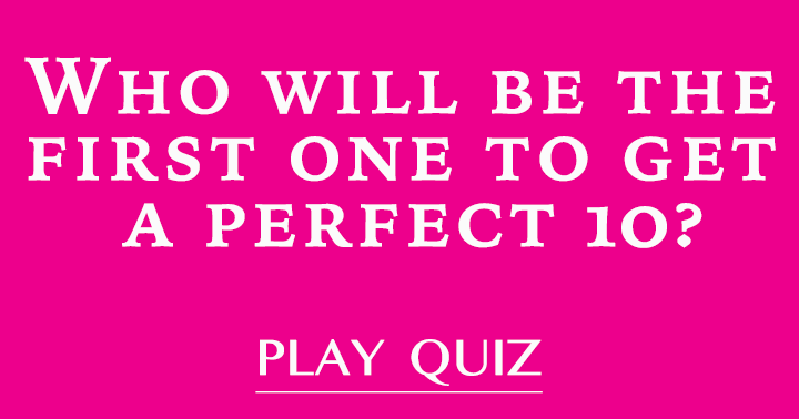 Who will be the first one to get a perfect 10?