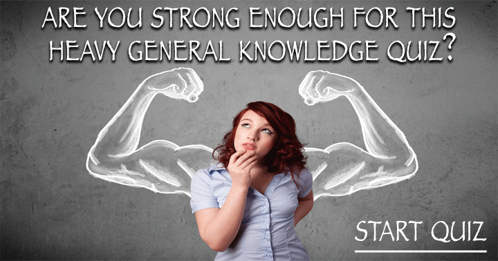 Are you strong enough for this heavy general knowledge quiz?