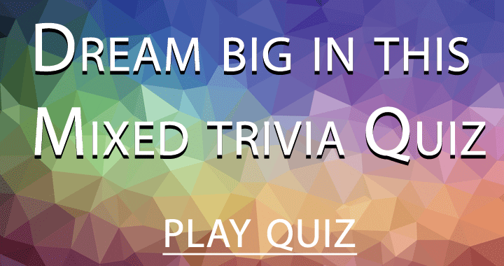 You have to dream big or you will fail in this quiz!