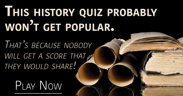 This history quiz probably won't get popular!