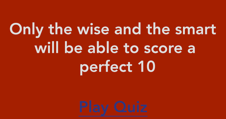 Try scoring a perfect 10