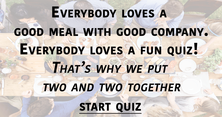 We put two and two together in this Food and Beverage Quiz