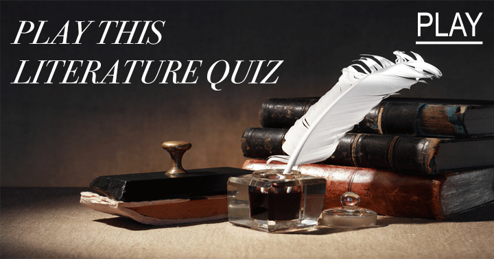 This is a hard literature quiz, you wanna play?