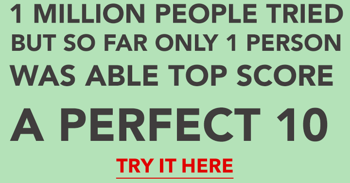 Only the extremely smart will make a chance to score a flawless 10