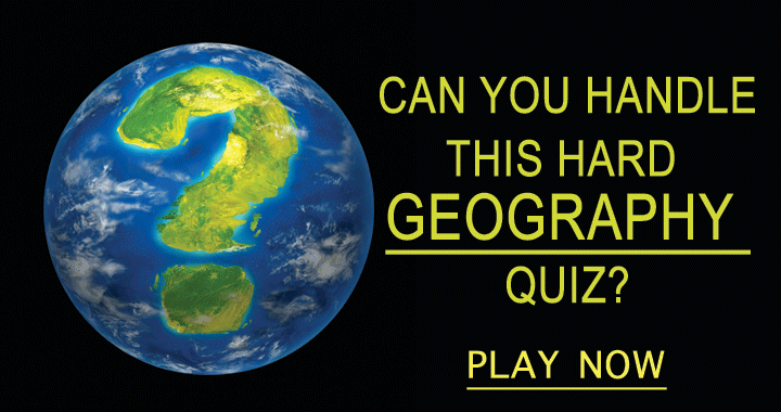 Can you handle this hard Geography Quiz?