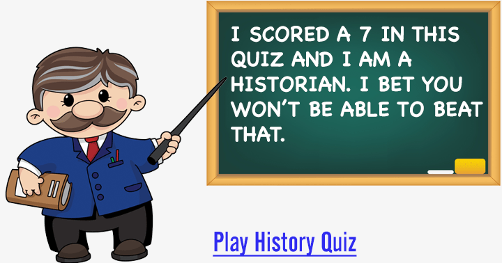 Can you beat me in this History quiz?