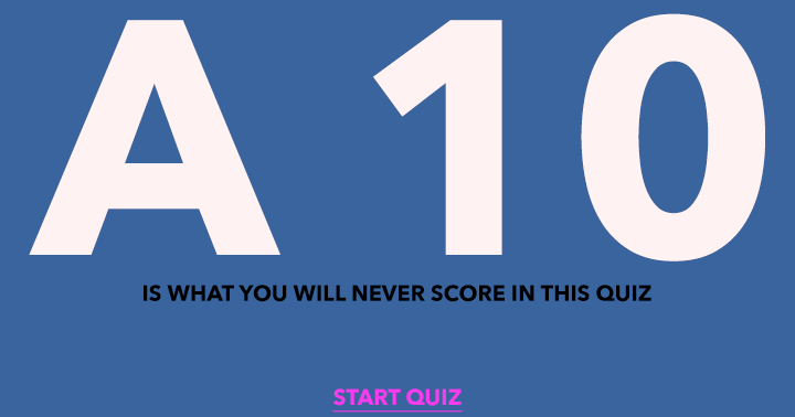 A 10 is out of the question in this quiz