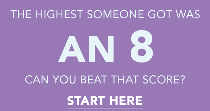 Can you do better than an 8?