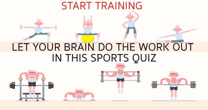 Let your brain do the workout in this quiz!