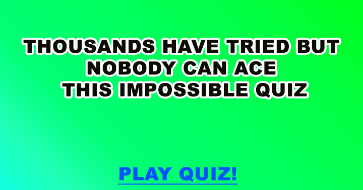 This quiz is simply impossible