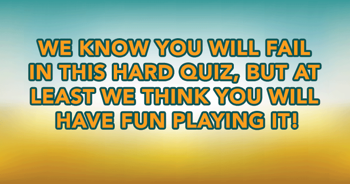 Have fun playing this hard quiz!