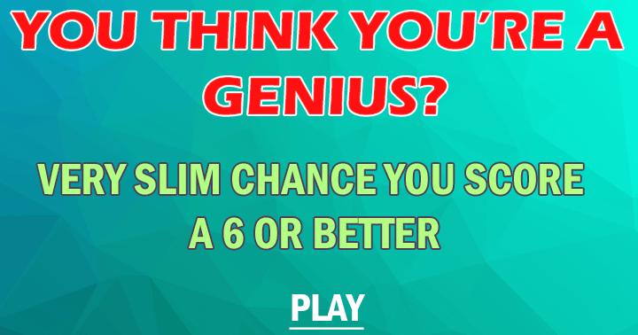 The chance you score a 6 or better is very slim