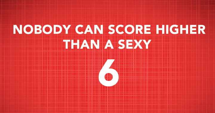 But maybe you can score the sexy 6?