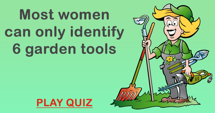 Most women can only identify 6 garden tools