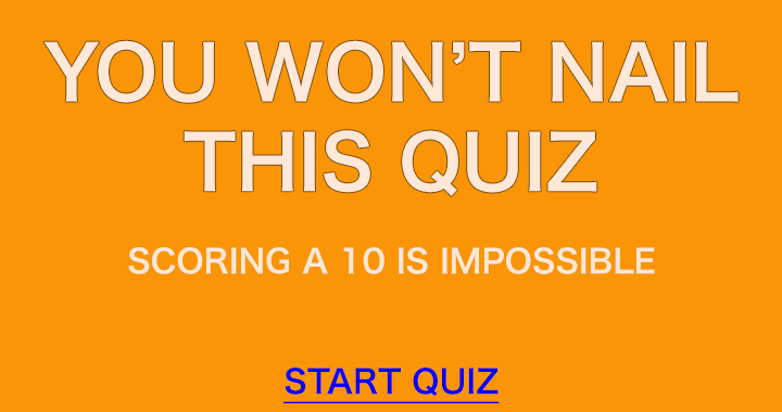 You simply will not nail this quiz