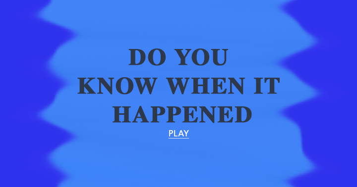 This is a memory quiz: Do you remember when?