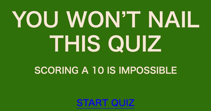 You won't nail this quiz!