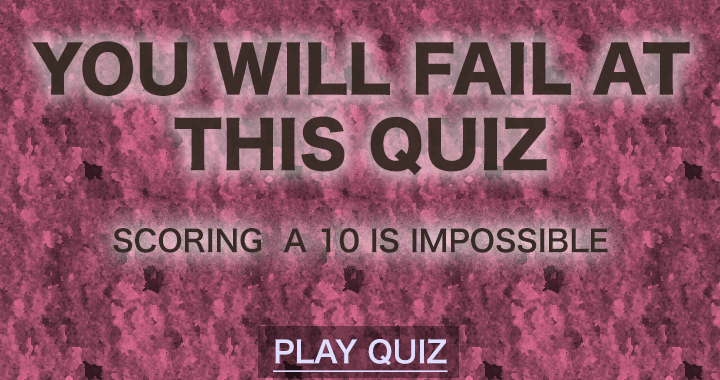 You will fail at this quiz