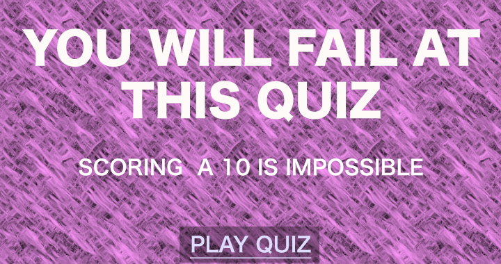 YOU WILL FAIL IN THIS QUIZ!