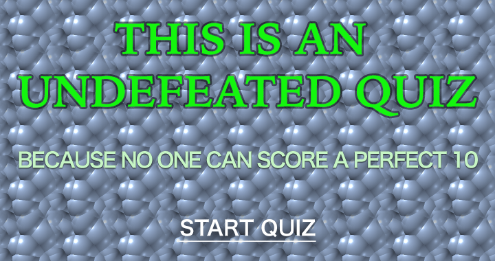 This is an undefeated quiz!