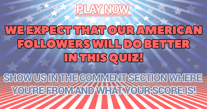 As an American you should score higher in this quiz!
