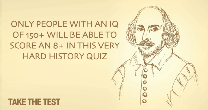 This quiz is so hard you have to have an high IQ to score an 8+