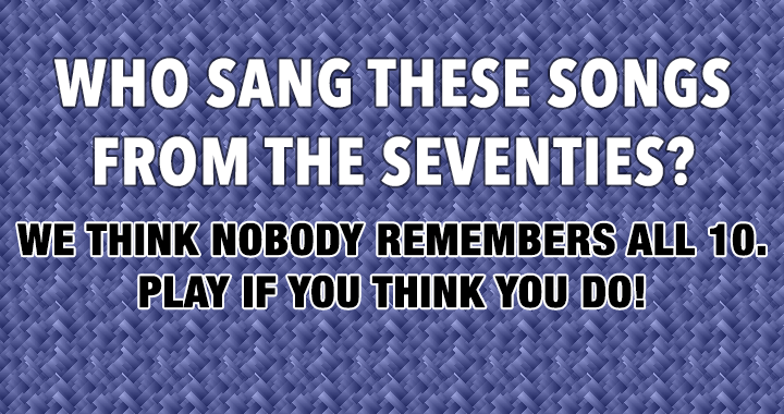 Who sang these songs in the '70s?