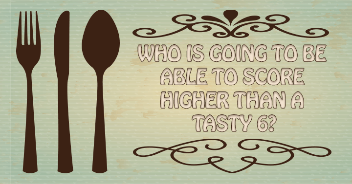 Nobody can score higher than a tasty 6 in this hard quiz!